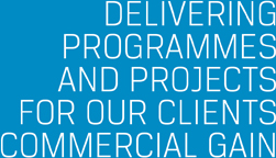 DELIVERING PROGRAMMES AND PROJECTS FOR OUR CLIENTS COMMERCIAL GAIN